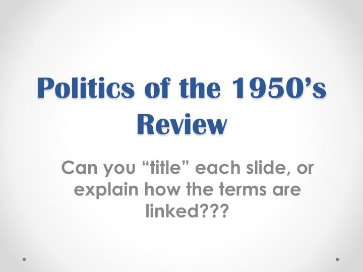 Politics of the 1950 s review