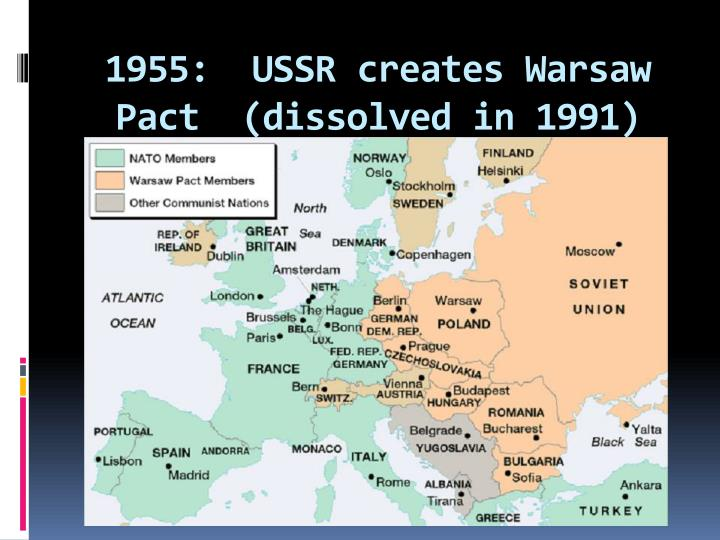 1955:  USSR creates Warsaw Pact  (dissolved in 1991)