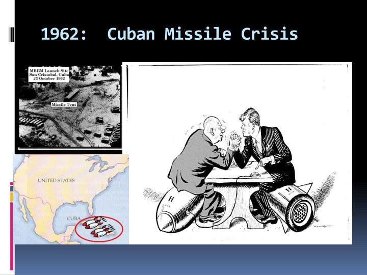 1962:  Cuban Missile Crisis