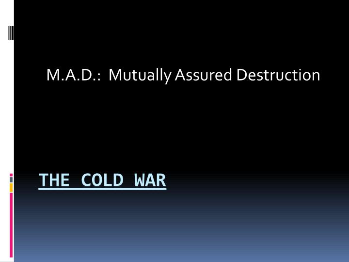 M.A.D.:  Mutually Assured Destruction