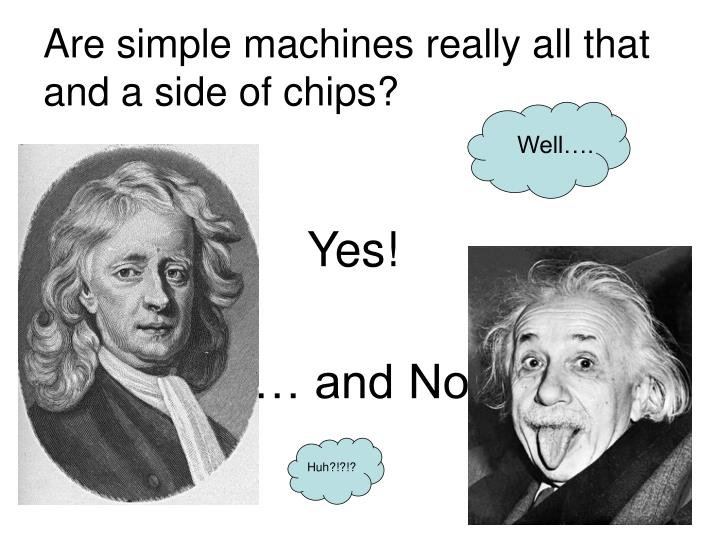 Are simple machines really all that and a side of chips?