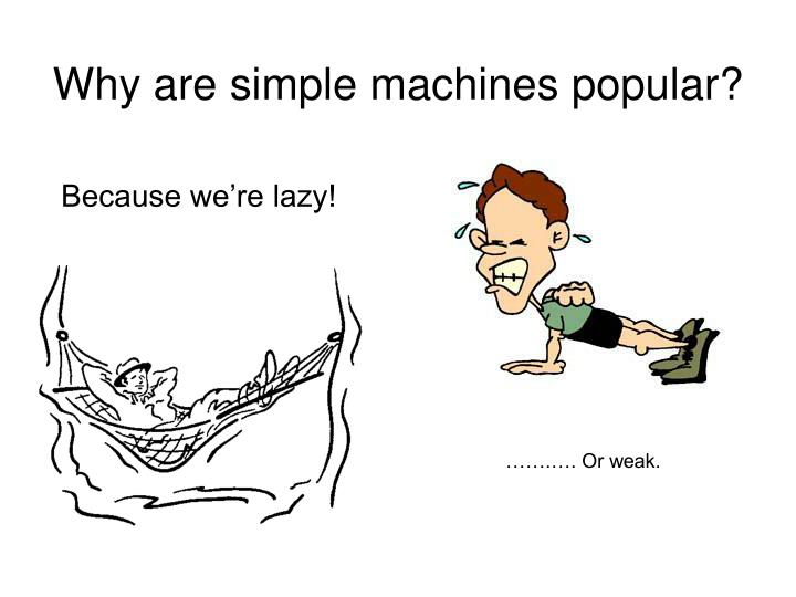 Why are simple machines popular?