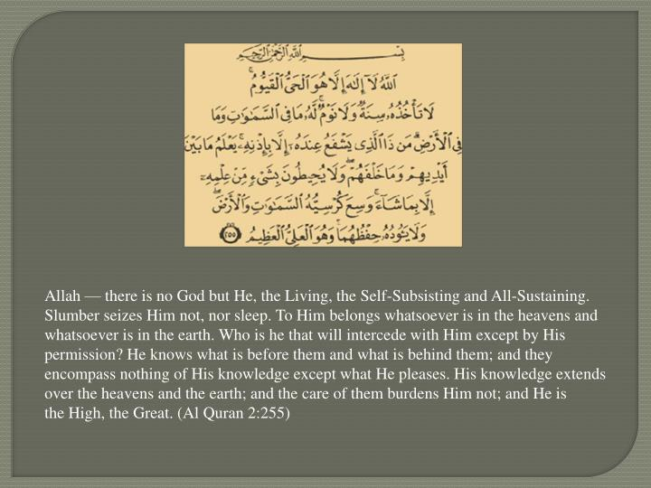 Allah — there is no God but He, the Living, the Self-Subsisting and All-Sustaining.
