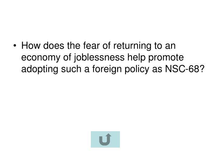 How does the fear of returning to an economy of joblessness help promote adopting such a foreign policy as NSC-68?