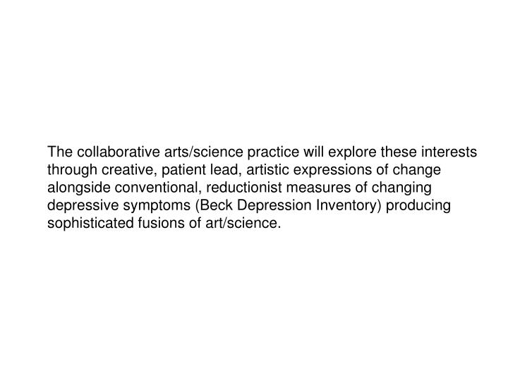 The collaborative arts/science practice will explore these interests through