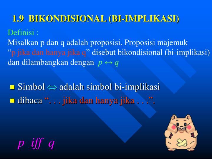 1.9  BIKONDISIONAL (BI-IMPLIKASI)