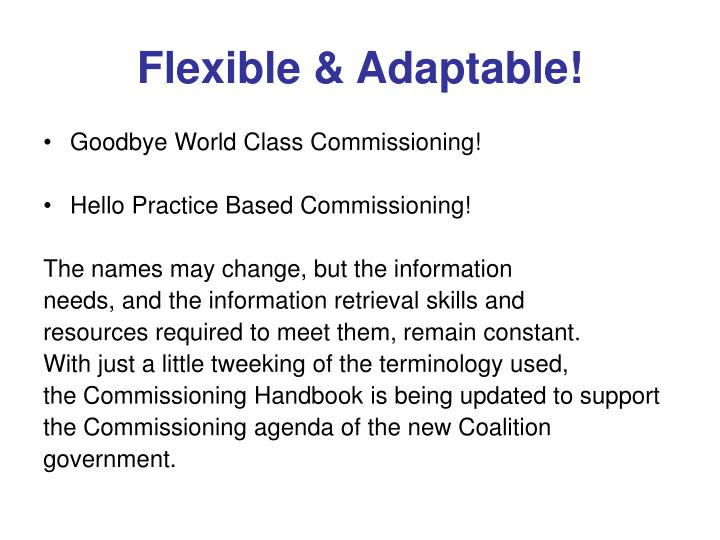 Flexible & Adaptable!