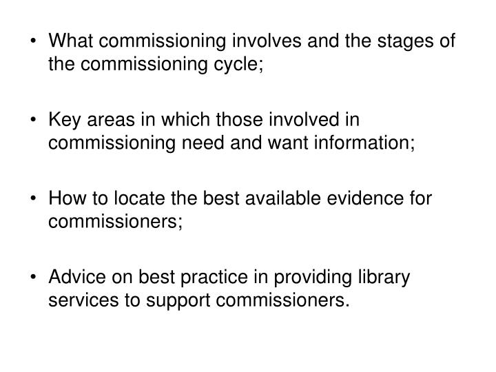 What commissioning involves and the stages of the commissioning cycle;