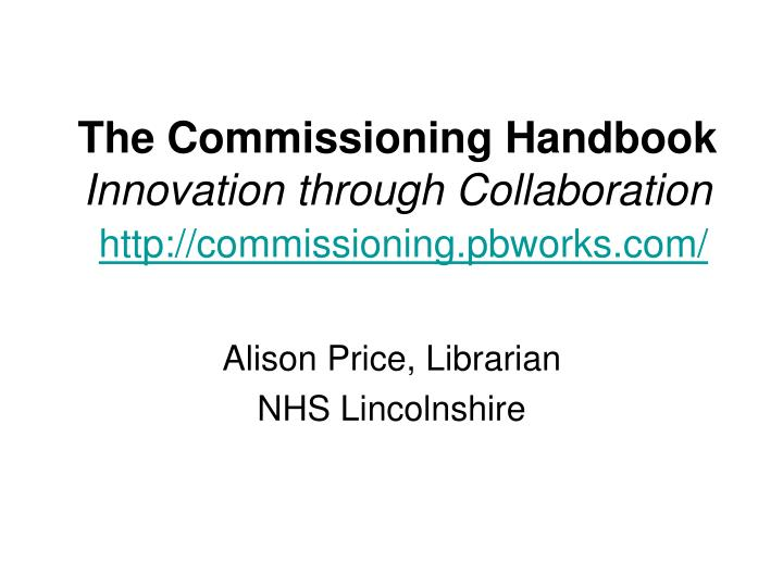 The commissioning handbook innovation through collaboration http commissioning pbworks com