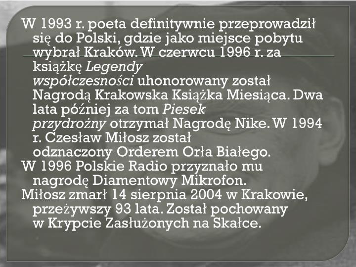 W 1993 r. poeta definitywnie przeprowadzi si do Polski, gdzie jako miejsce pobytu wybraKrakw. W czerwcu 1996 r. za ksik