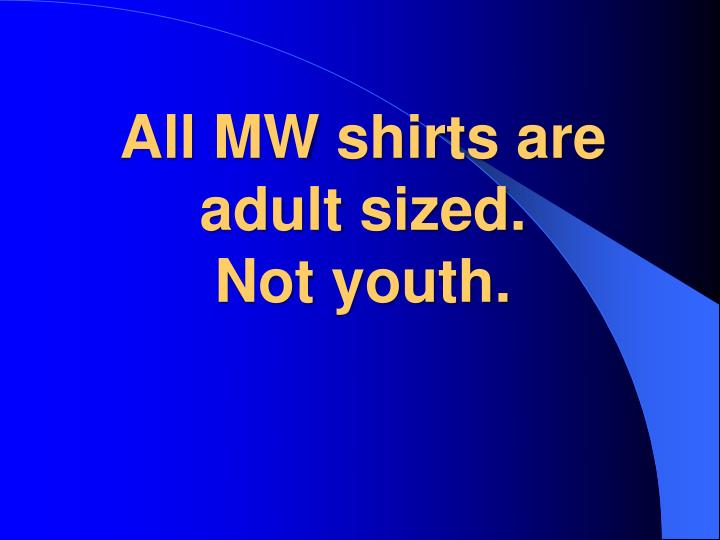 All MW shirts are adult sized.