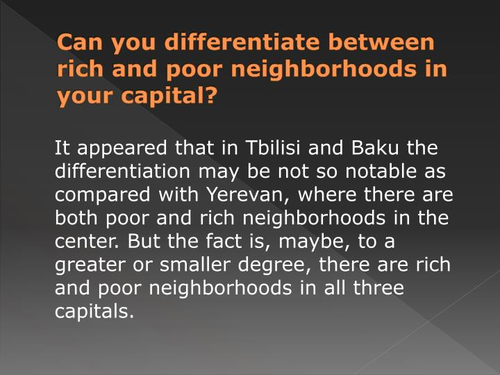 Can you differentiate between rich and poor neighborhoods in your capital?