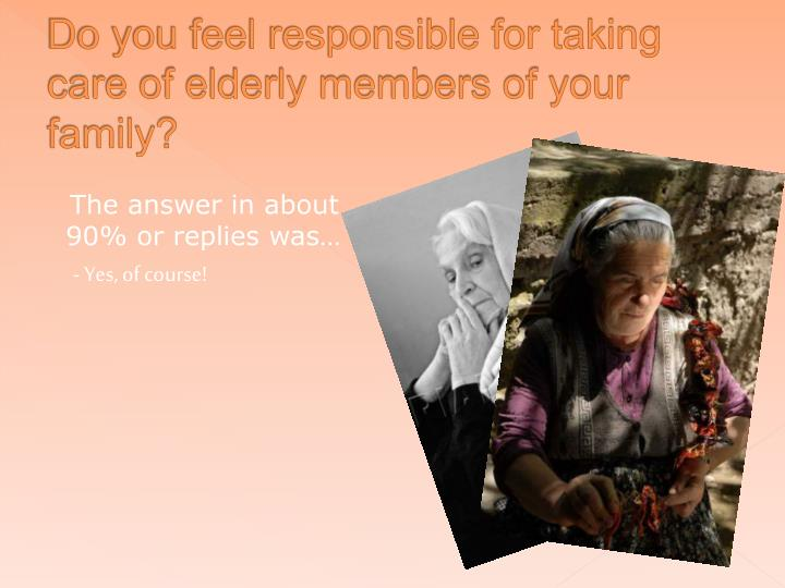 Do you feel responsible for taking care of elderly members of your family?