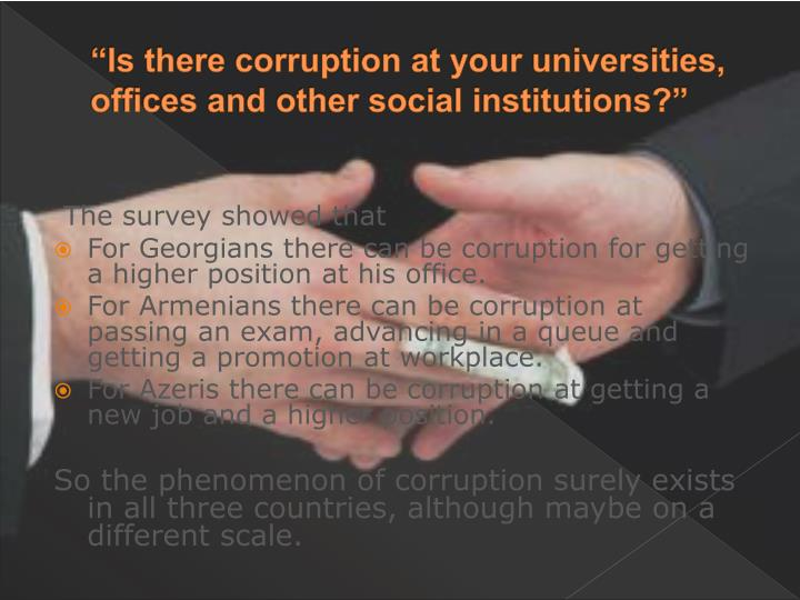 """Is there corruption at your universities, offices and other social institutions?"""