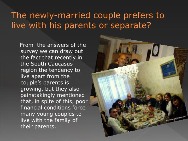 The newly-married couple prefers to live with his parents or separate?