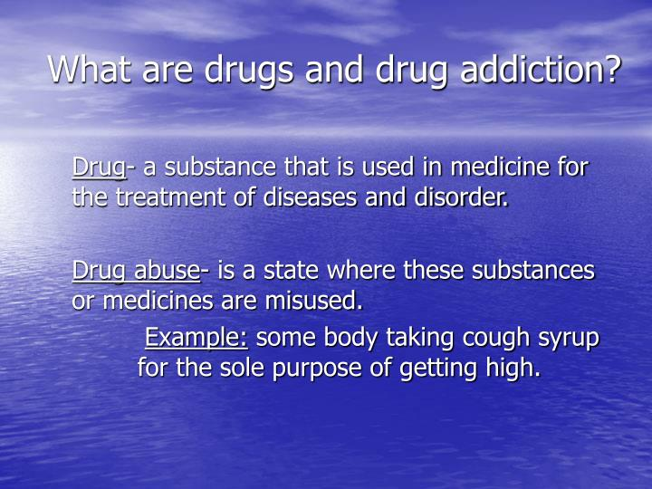 What are drugs and drug addiction?