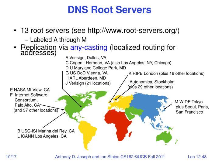 13 root servers (see http://www.root-servers.org/)