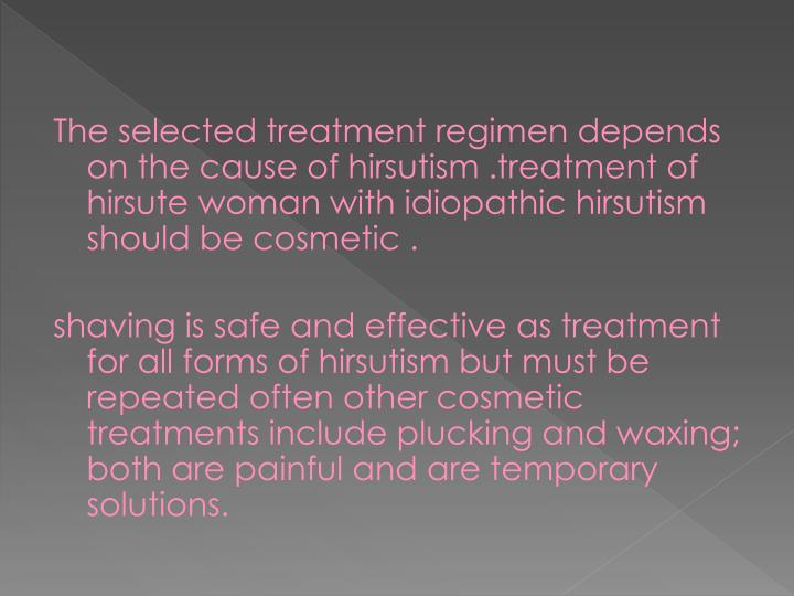 The selected treatment regimen depends on the cause of