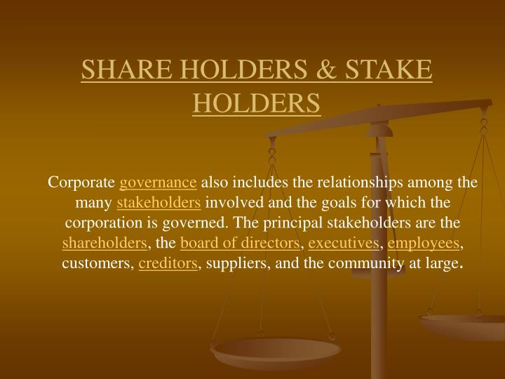 SHARE HOLDERS & STAKE HOLDERS