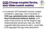 ccd charge coupled device azaz t lt s csatolt eszk z