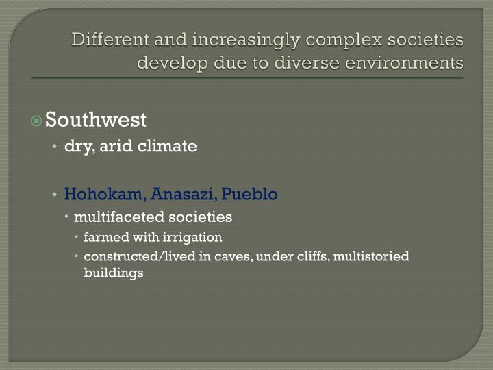 Different and increasingly complex societies develop due to diverse environments
