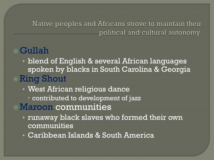 Native peoples and Africans strove to maintain their political and cultural autonomy.