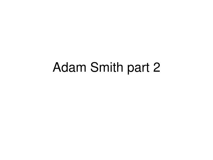 Adam smith part 2