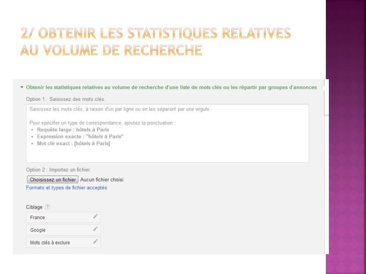 2/ Obtenir les statistiques relatives au volume de recherche