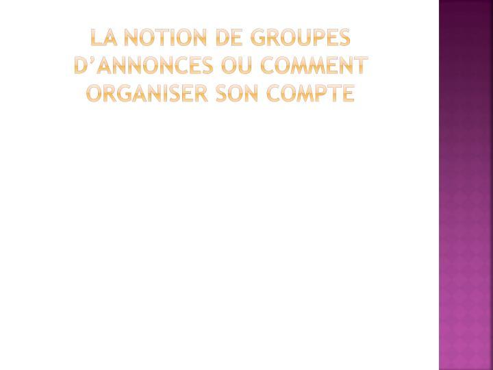La notion de groupes d'ANNONCES ou comment organiser son compte
