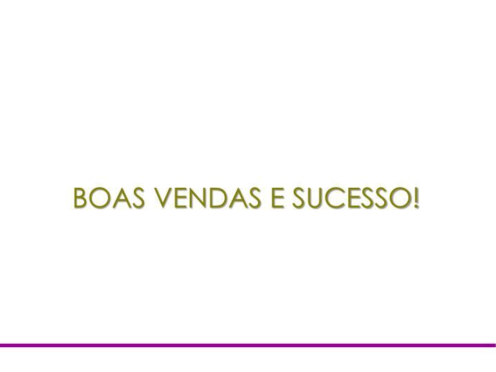 BOAS VENDAS E SUCESSO!