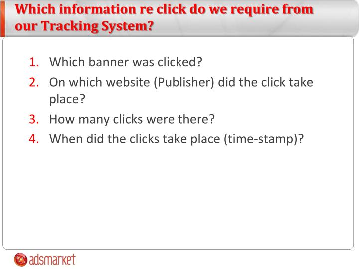 Which information re click do we require from our Tracking System?