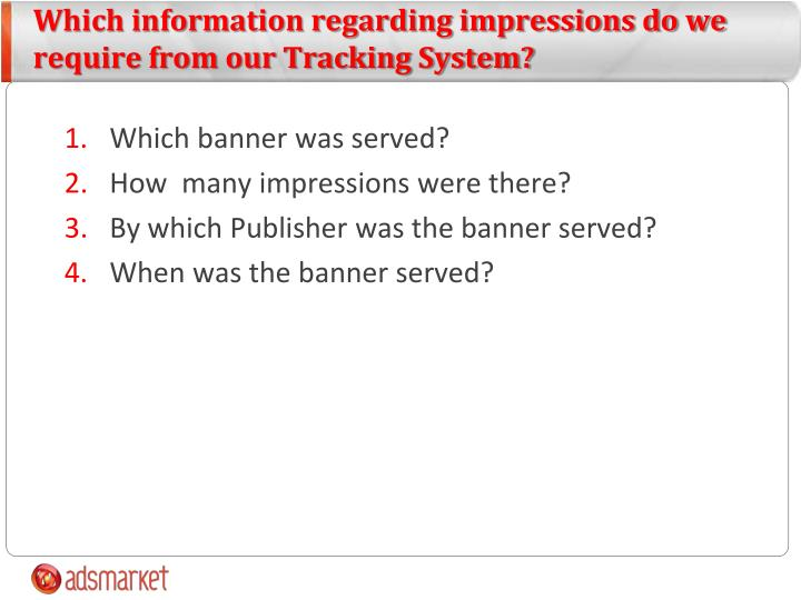 Which information regarding impressions do we require from our Tracking System?