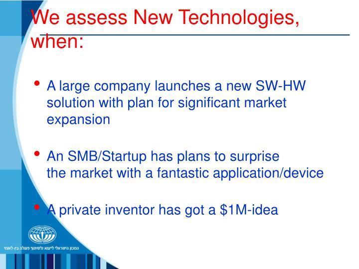 We assess New Technologies, when:
