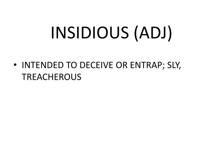 INSIDIOUS (ADJ)