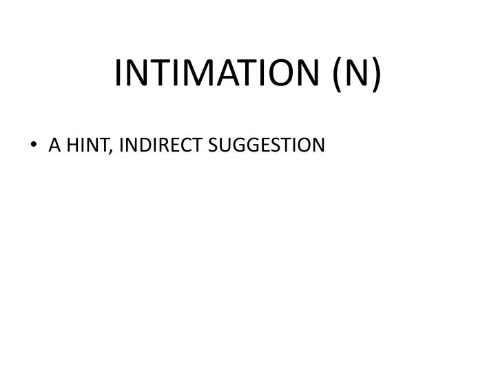 INTIMATION (N)