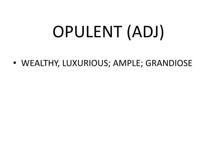 OPULENT (ADJ)