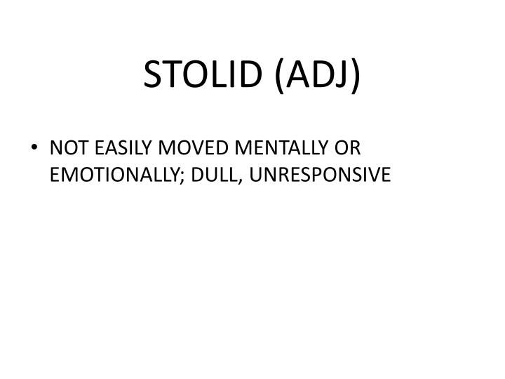 STOLID (ADJ)