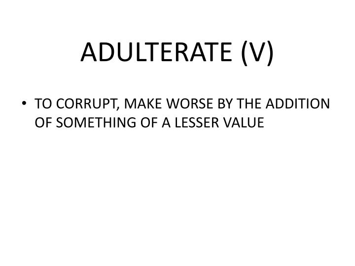 ADULTERATE (V)
