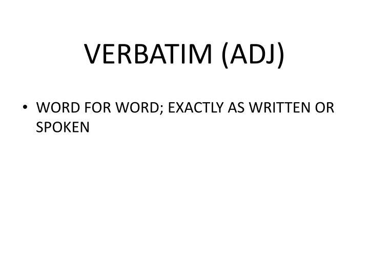 VERBATIM (ADJ)