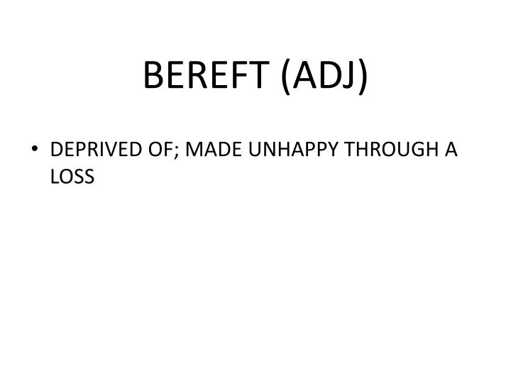 BEREFT (ADJ)