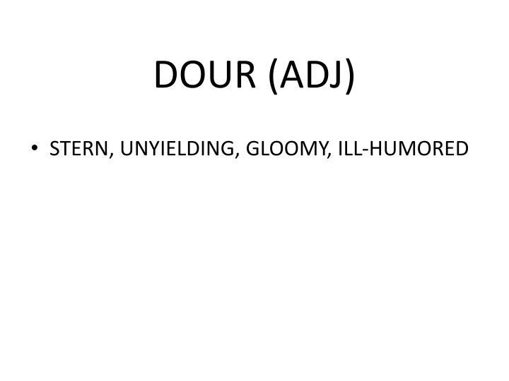 DOUR (ADJ)