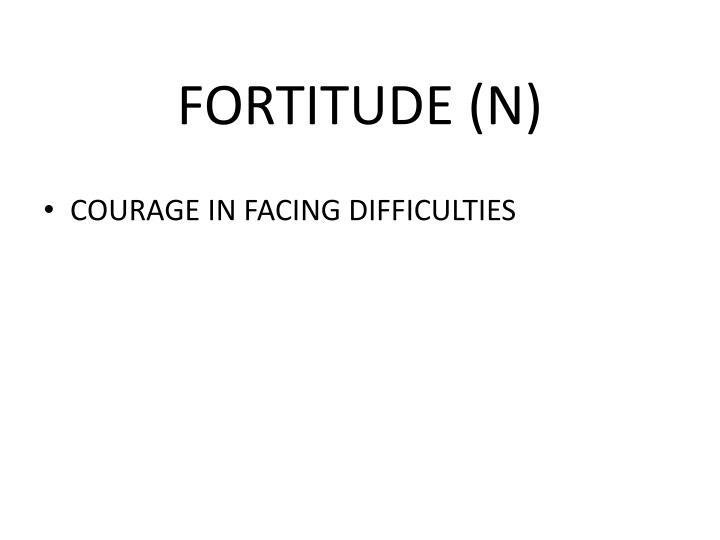 FORTITUDE (N)