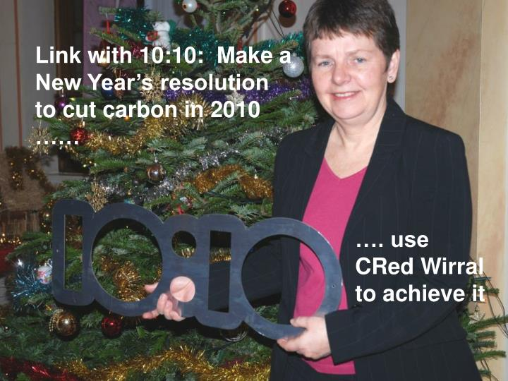 Link with 10:10:  Make a New Year's resolution to cut carbon in 2010 ……