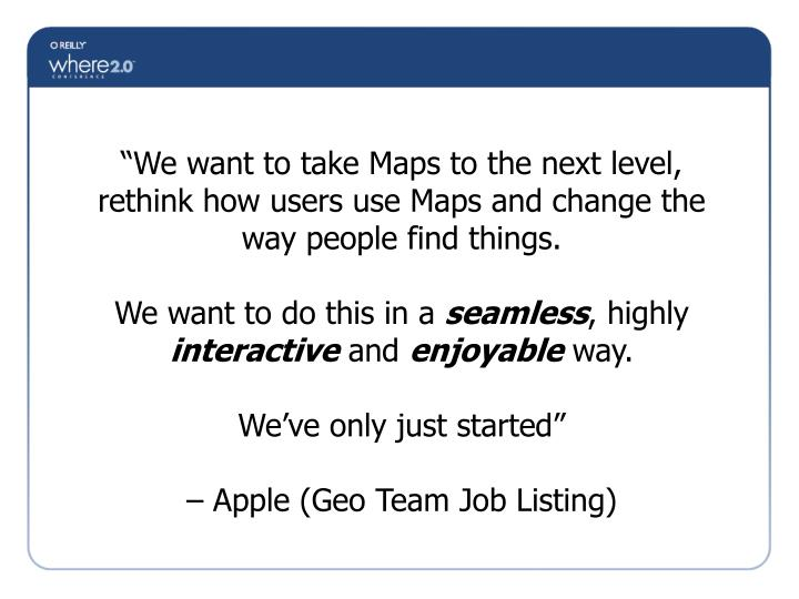 """We want to take Maps to the next level, rethink how users use Maps and change the way people find..."