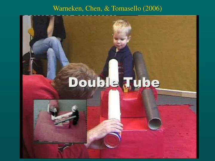 Warneken, Chen, & Tomasello (2006)