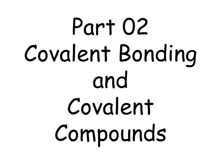 Part 02 covalent bonding and covalent compounds