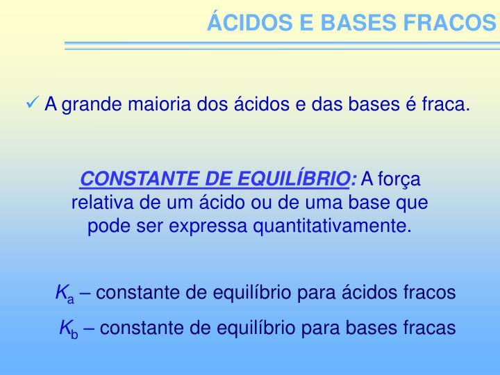 ÁCIDOS E BASES FRACOS
