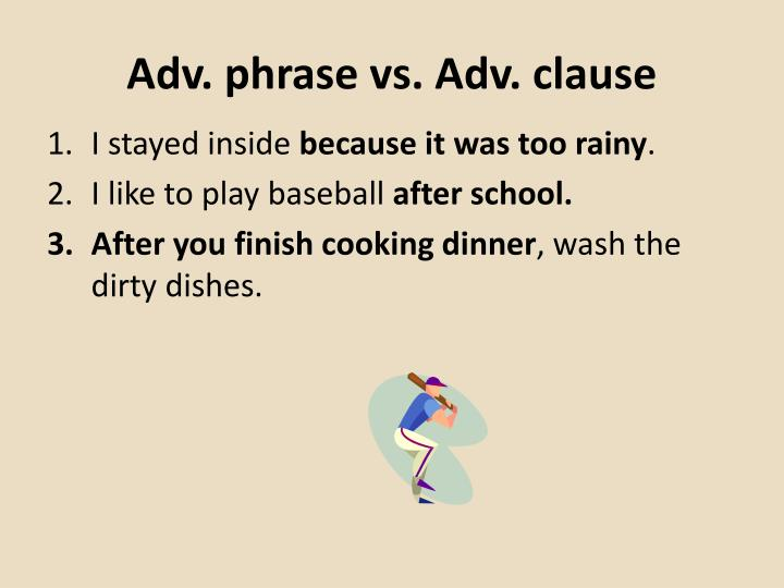 Adv. phrase vs. Adv. clause