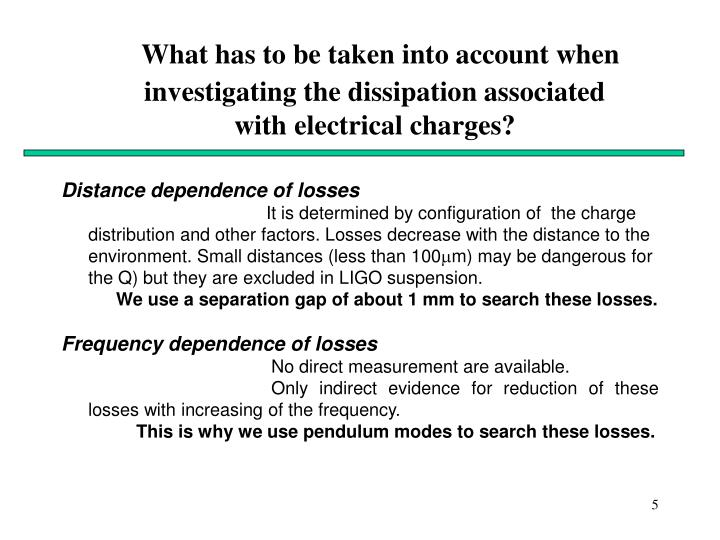 What has to be taken into account when investigating the dissipation associated