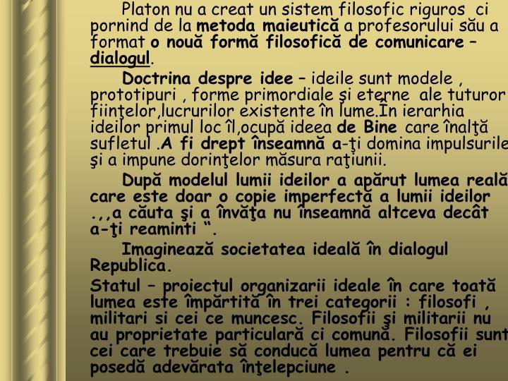 Platon nu a creat un sistem filosofic riguros  ci pornind de la